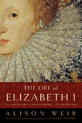 The Life of Elizabeth I - Weir, B Alison, and Weir, Alison