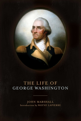 The Life of George Washington - Marshall, John, and LaPierre, Wayne (Introduction by)
