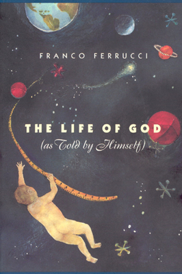 The Life of God (as Told by Himself) - Ferrucci, Franco