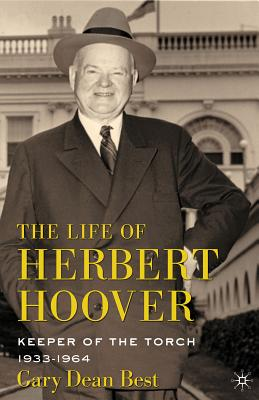 The Life of Herbert Hoover: Keeper of the Torch, 1933-1964 - Best, G