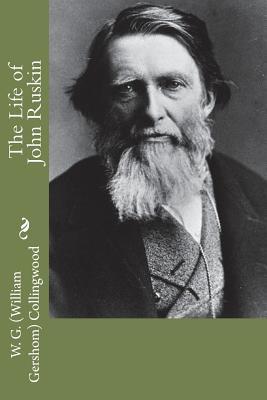 The Life of John Ruskin - Collingwood, W G (William Gershom)