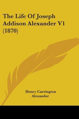 The Life of Joseph Addison Alexander V1 (1870) - Alexander, Henry Carrington