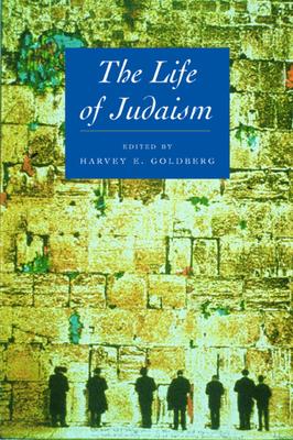 The Life of Judaism - Goldberg, Harvey E (Editor)