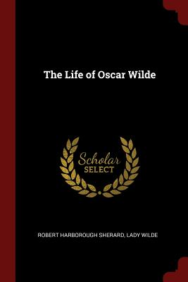 The Life of Oscar Wilde - Sherard, Robert Harborough
