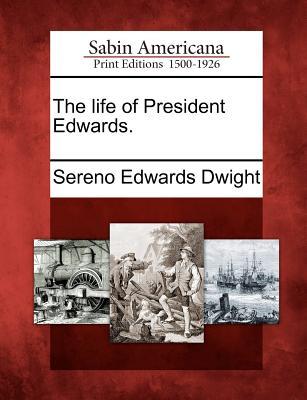 The Life of President Edwards. - Dwight, Sereno Edwards