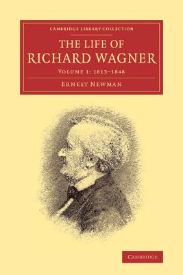 The Life of Richard Wagner - Newman, Ernest