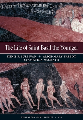 The Life of Saint Basil the Younger: Critical Edition and Annotated Translation of the Moscow Version - Sullivan, Denis F, Professor (Translated by), and Talbot, Alice-Mary (Translated by), and McGrath, Stamatina (Translated by)