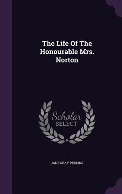 The Life of the Honourable Mrs. Norton - Perkins, Jane Gray