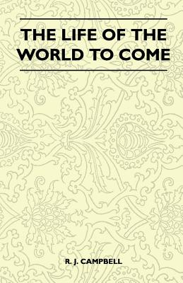 The Life of the World to Come - Campbell, R J