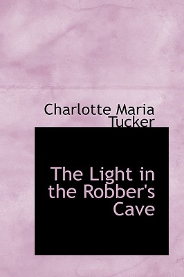 The Light in the Robber's Cave - Tucker, Charlotte Maria