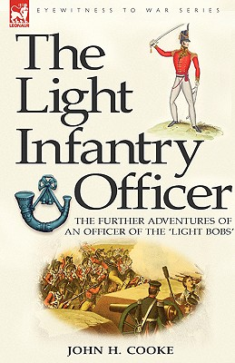 The Light Infantry Officer: The Experiences of an Officer of the 43rd Light Infantry in America During the War of 1812 - Cooke, John H