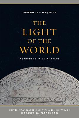 The Light of the World: Astronomy in Al-Andalus - Ibn Nahmias, Joseph