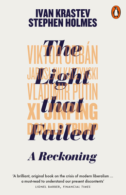 The Light that Failed: A Reckoning - Krastev, Ivan, and Holmes, Stephen