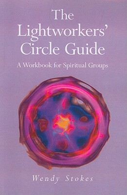 The Lightworkers' Circle Guide: A Workbook for Spiritual Groups - Stokes, Wendy