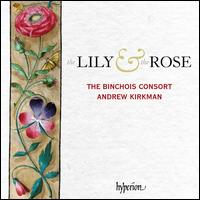 The Lily & the Rose - Binchois Consort; Dominic Bland (tenor); Dominic Bland (cantor); Dominic Bland (vocals); Dominic Bland (contratenor);...