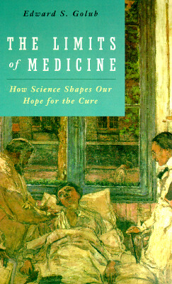 The Limits of Medicine: How Science Shapes Our Hope for the Cure - Golub, Edward S