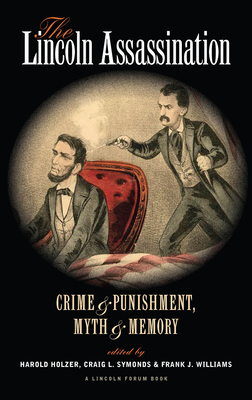 The Lincoln Assassination: Crime and Punishment Myth and Memorya Lincoln Forum Book - Holzer, Harold (Editor), and Symonds, Craig L, and Williams, Frank J