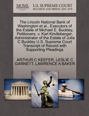 The Lincoln National Bank of Washington Et Al., Executors of the Estate of Michael E. Buckley, Petitioners, V. Karl Kindleberger, Administrator of the Estate of Julia C Buckley U.S. Supreme Court Transcript of Record with Supporting Pleadings - Keefer, Arthur C, and Garnett, Leslie C, and Baker, Lawrence A