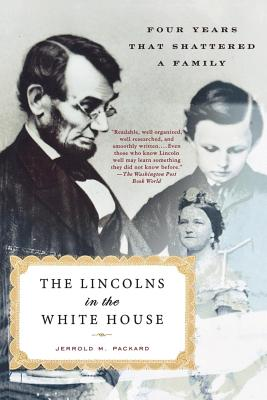 The Lincolns in the White House: Four Years That Shattered a Family - Packard, Jerrold M