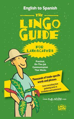 The Lingo Guide for Landscapers; La Lingo Guide Para Jardineros - White, E G