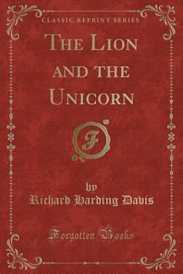 The Lion and the Unicorn (Classic Reprint) - Davis, Richard Harding