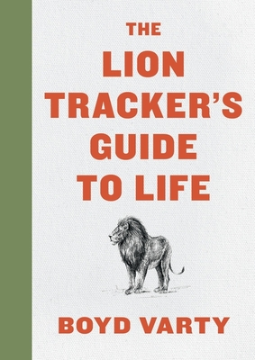 The Lion Tracker's Guide to Life - Varty, Boyd