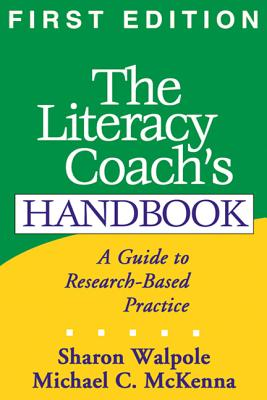 The Literacy Coach's Handbook, First Edition: A Guide to Research-Based Practice - Walpole, Sharon, PhD
