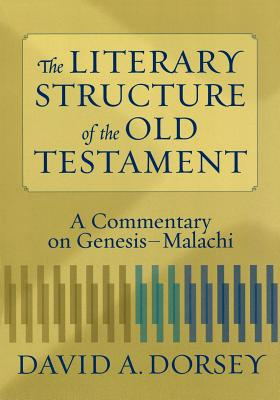 The Literary Structure of the Old Testament: A Commentary on Genesis-Malachi - Dorsey, David a