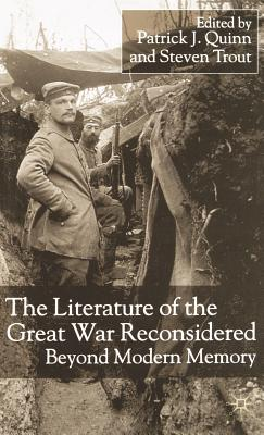 The Literature of the Great War Reconsidered: Beyond Modern Memory - Quinn, Patrick J (Editor), and Trout, Steven (Editor), and Quinn, P (Editor)