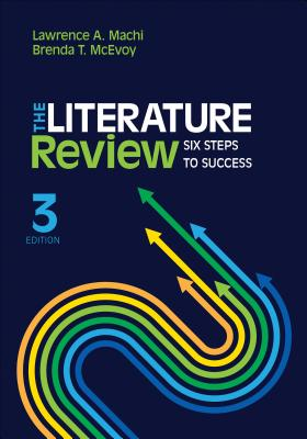 The Literature Review: Six Steps to Success - Machi, Lawrence (Larry) a (Anthony), Dr., and McEvoy, Brenda T