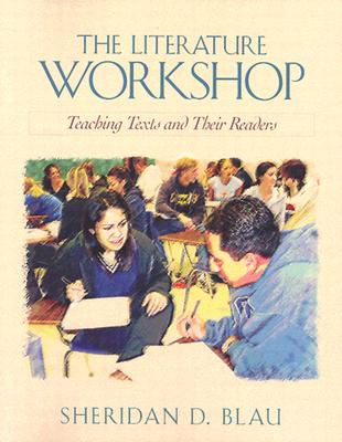 The Literature Workshop: Teaching Texts and Their Readers - Blau, Sheridan