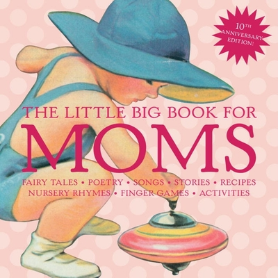 The Little Big Book for Moms - Tabori, Lena (Editor), and Wong, Alice (Editor), and Shaner, Timothy (Designer)