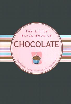 The Little Black Book of Chocolate: The Essential Guide to New & Old Confections - Benjamin, Barbara Bloch