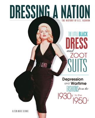 The Little Black Dress and Zoot Suits: Depression and Wartime Fashions from the 1930s to the 1950s - Behnke, Alison Marie