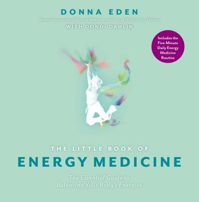 The Little Book of Energy Medicine - Eden, Donna, and Dahlin, Dondi