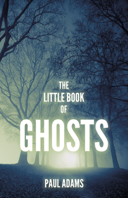 The Little Book of Ghosts - Adams, Paul