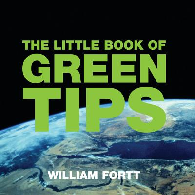 The Little Book of Green Tips - Fortt, William