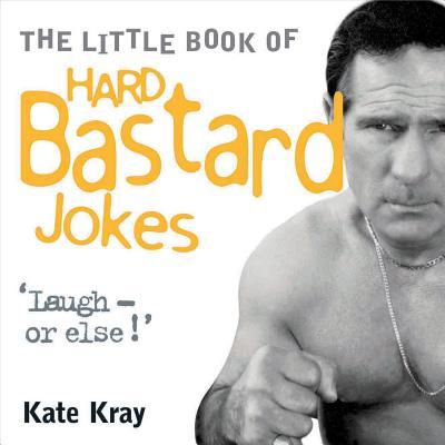 The Little Book of Hard Bastard Jokes - Kray, Kate