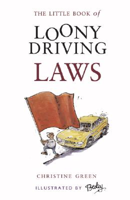 The Little Book of Loony Driving Laws - Green, Christine