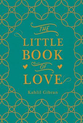 The Little Book of Love - Gibran, Kahlil, and Bushrui, Suheil (Editor)