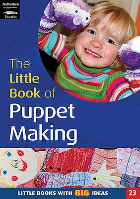 The Little Book of Puppet Making: Little Books with Big Ideas - Tutchell, Suzy, and Featherstone, Sally (Editor)