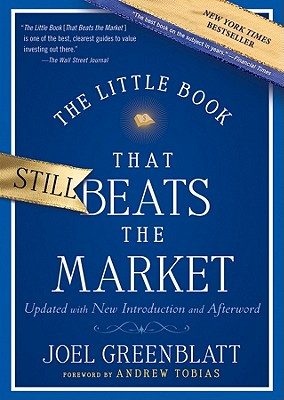 The Little Book That Still Beats the Market - Greenblatt, Joel, and Tobias, Andrew (Foreword by)