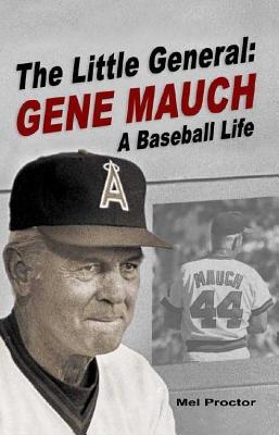 The Little General: Gene Mauch a Baseball Life - Proctor, Mel