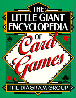 The Little Giant(r) Encyclopedia of Card Games - Diagram Group, and The Diagram Group