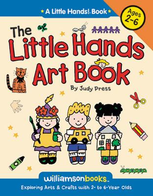 The Little Hands Art Book: Exploring Arts & Crafts with 2-6 Year Olds - Press, Judy