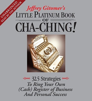 The Little Platinum Book of Cha-Ching: 32.5 Strategies to Ring Your Own (Cash) Register in Business and Personal Success - Gitomer, Jeffrey (Read by)