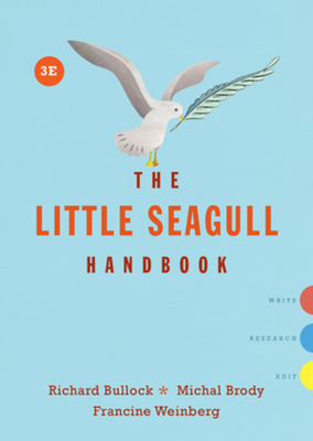 The Little Seagull Handbook - Bullock, Richard, and Brody, Michal, and Weinberg, Francine