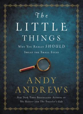 The Little Things: Why You Really Should Sweat the Small Stuff - Andrews, Andy