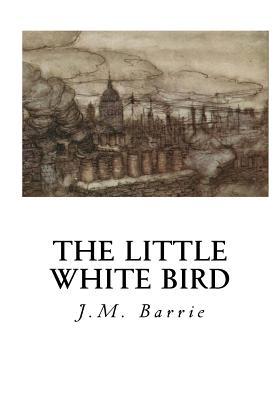 The Little White Bird: Or Adventures in Kensington Gardens - Barrie, J M