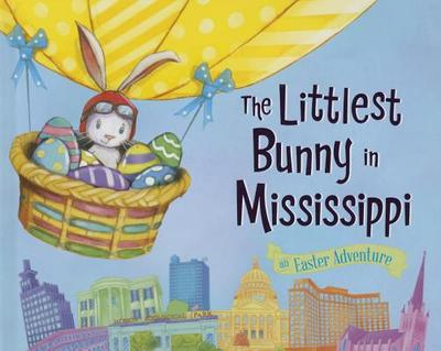 The Littlest Bunny in Mississippi: An Easter Adventure - Jacobs, Lily